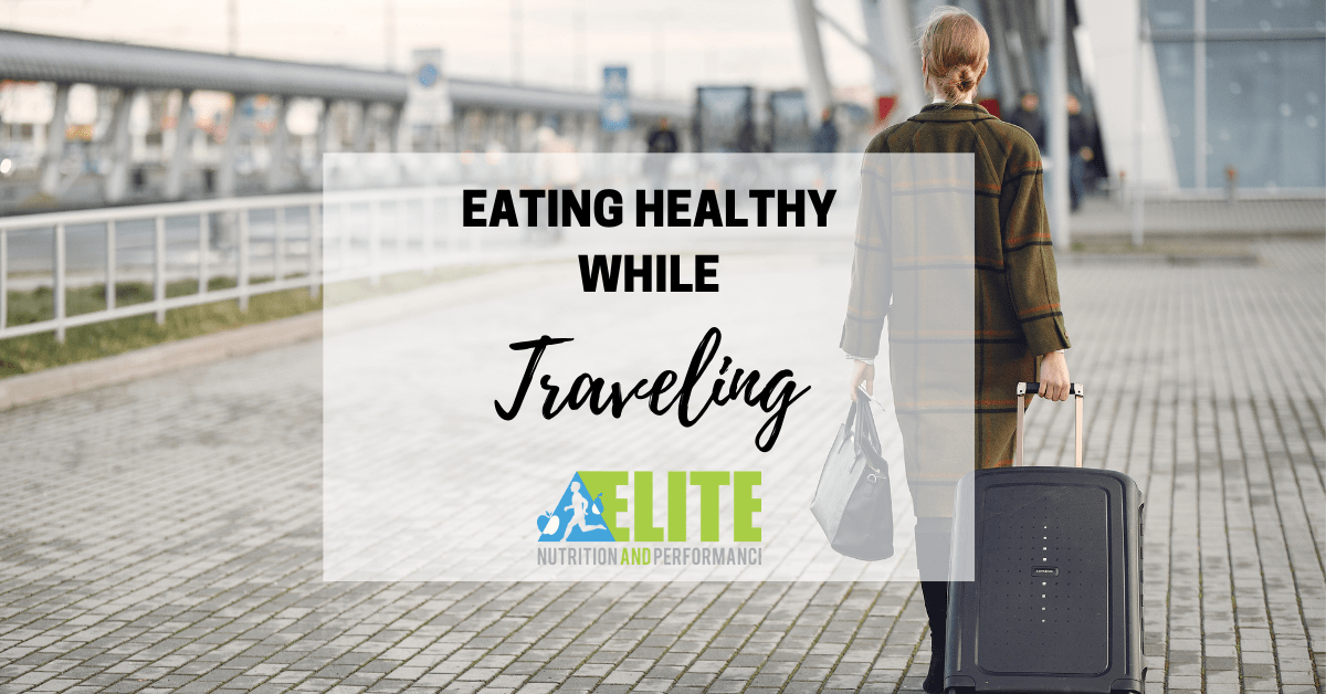 Eating Healthy While Traveling