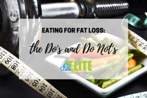 Eating for Fat Loss: the Do's and Do Not's