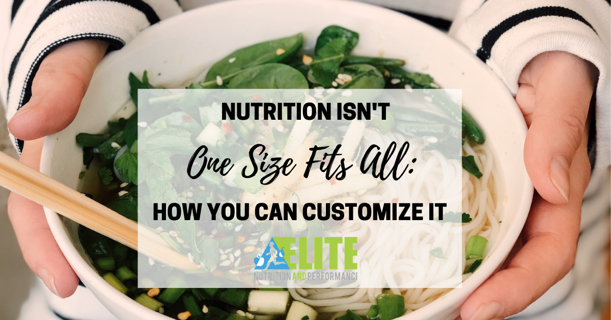 Nutrition Isn't One Size Fits All: How You Can Customize It